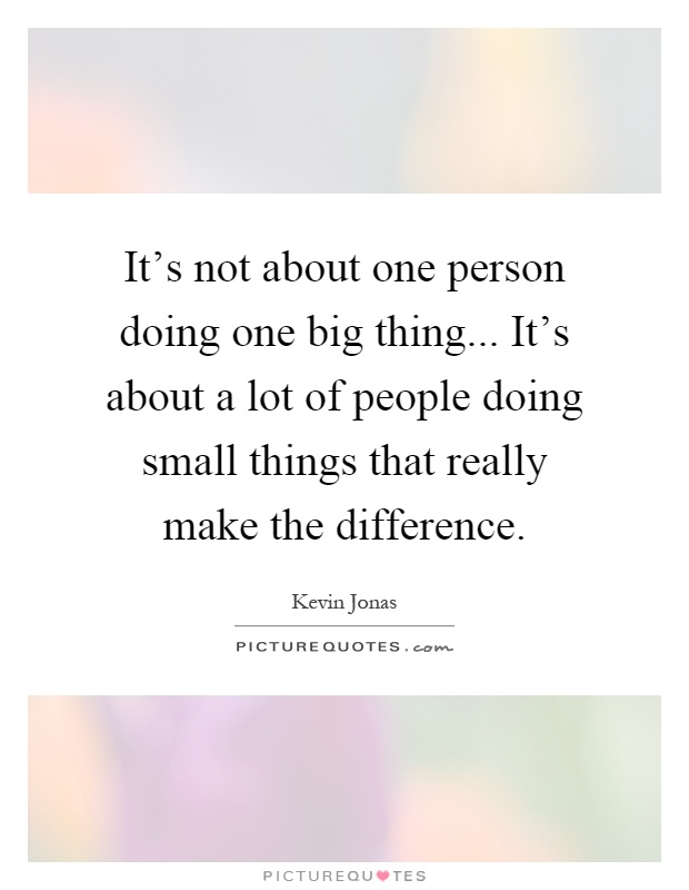 its-not-about-one-person-doing-one-big-thing-its-about-a-lot-of-people-doing-small-things-that-quote-1